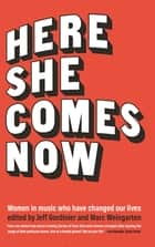 Here She Comes Now ebook by Jeff Gordinier,Marc Weingarten,Elissa Schappell,Susan Choi