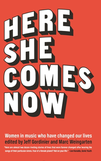 Here She Comes Now - Women in Music Who Have Changed Our Lives ebook by Elissa Schappell,Susan Choi