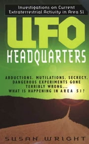 UFO Headquarters - Investigations On Current Extraterrestrial Activity In Area 51 ebook by Susan Wright