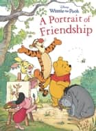 Winnie the Pooh: Portrait of Friendship ebook by Disney Book Group