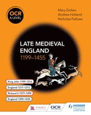 OCR A Level History: Late Medieval England 1199-1455 ebook by Andrew Holland,Nicholas Fellows,Mary Dicken