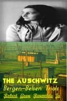 The Auschwitz Bergen-Belsen Trials ebook by Robert Grey Reynolds Jr