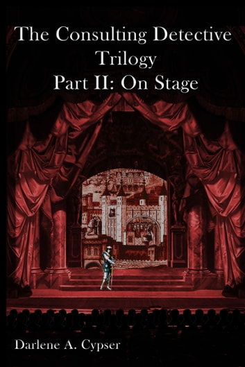 The Consulting Detective Trilogy Part II: On Stage ebook by Darlene A Cypser
