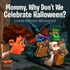 Mommy, Why Don't We Celebrate Halloween? ebook by Linda Winwood