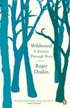 Wildwood - A Journey Through Trees eBook by Roger Deakin