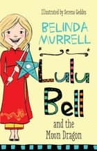Lulu Bell and the Moon Dragon ebook by Belinda Murrell, Serena Geddes