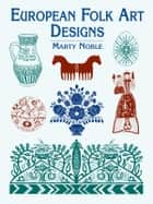 European Folk Art Designs ebook by Marty Noble