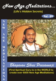 New Age Meditations...Life's Hidden Secrets.(Vol-09) ebook by Bhagavan Shree Prasannaji