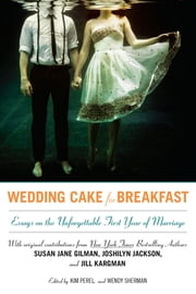 Wedding Cake for Breakfast - Essays on the Unforgettable First Year of Marriage ebook by Kim Perel,Wendy Sherman