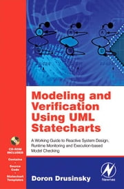 Modeling and Verification Using UML Statecharts: A Working Guide to Reactive System Design, Runtime Monitoring and Execution-based Model Checking ebook by Drusinsky, Doron
