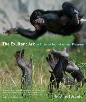 The Exultant Ark - A Pictorial Tour of Animal Pleasure ebook by Jonathan Peter Balcombe