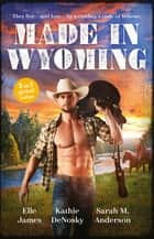 Made In Wyoming/Hot Combat/The Rancher's One-Week Wife/One Rodeo ebook by Elle James, Kathie Denosky, Sarah M. Anderson