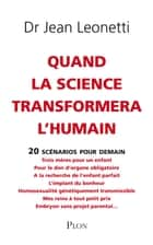 Quand la science transformera l'humain ebook by Dr Jean LEONETTI