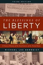 The Blessings of Liberty - A Concise History of the Constitution of the United States ebook by Michael Les Benedict
