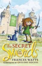 The Secret of the Swords: Sword Girl Book 1 ebook by Frances Watts, Gregory Rogers