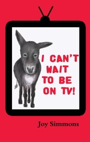 I Can't Wait To Be On TV! ebook by Joy Simmons