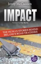 Impact - The Human Stories Behind Ireland's Road Tragedies ebook by Jenny McCudden