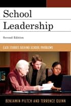 School Leadership - Case Studies Solving School Problems ebook by Benjamin Piltch, Terrence Quinn