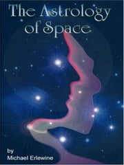 The Astrology of Space ebook by Erlewine, Michael