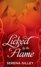 Licked by the Flame ebook by Serena Gilley