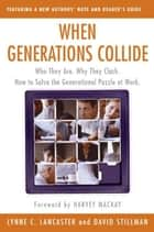 When Generations Collide - Who They Are. Why They Clash. How to Solve the Generational Puzzle at Work ebook by Lynne C. Lancaster, David Stillman