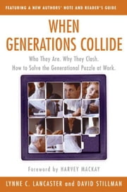 When Generations Collide - Who They Are. Why They Clash. How to Solve the Generational Puzzle at Work ebook by Lynne C. Lancaster,David Stillman