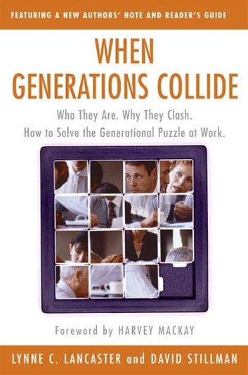When Generations Collide - Who They Are. Why They Clash. How to Solve the Generational Puzzle at Work ebook by David Stillman,Lynne C Lancaster