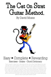 The Cat On Strat Guitar Method - Teach yourself or others to play guitar with the Cat on Strat Guitar Method, learn: picking out equipment, tuning, scales, chords, riffs, tablature, strumming, harmonics, double stops, legato, timing, song structure, and the ultimate guitar god list ebook by David Moses