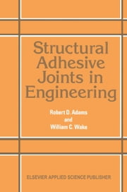 Structural Adhesive Joints in Engineering ebook by Robert Adams