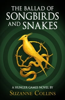 Hunger Games Trilogy: The Ballad of Songbirds and Snakes ebook by Suzanne Collins
