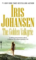 The Golden Valkyrie ebook by Iris Johansen