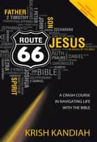 Route 66 - A Crash Course in Navigating Life With the Bible ebook by Krish Kandiah