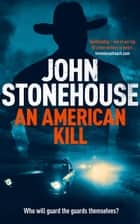 An American Kill - The Whicher Series ebook by John Stonehouse