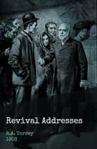Revival Addresses ebook by R.A. Torrey