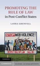 Promoting the Rule of Law in Post-Conflict States ebook by Dr Laura Grenfell