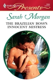 The Brazilian Boss's Innocent Mistress - A Billionaire and Virgin Romance ebook by Sarah Morgan