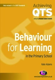 Behaviour for Learning in the Primary School ebook by Dr Kate Adams