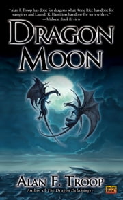 Dragon Moon ebook by Alan F. Troop