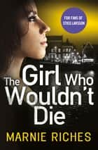 The Girl Who Wouldn't Die: The first book in an addictive crime series that will have you gripped (George McKenzie, Book 1) ebook by Marnie Riches