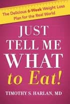 Just Tell Me What to Eat! ebook by Timothy S. Harlan