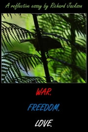 War. Freedom. Love. ebook by Richard Jackson