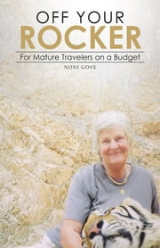 Off Your Rocker - For Mature Travelers on a Budget ebook by Noni Gove