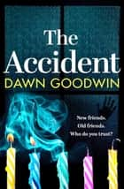 The Accident - a gripping, edge-of-your-seat thriller ebook by Dawn Goodwin