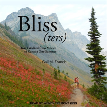 Bliss(ters) - How I walked from Mexico to Canada One Summer audiobook by Gail M. Francis