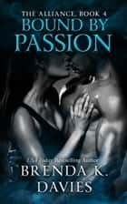 Bound by Passion (The Alliance, Book 4) ebook by Brenda K. Davies