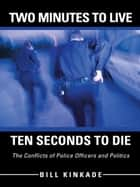 Two Minutes To Live—Ten Seconds To Die ebook by Bill Kinkade
