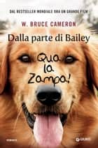 Dalla parte di Bailey - Qua la zampa! ebook by W. Bruce Cameron