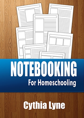 Notebooking - For Homeschooling ebook by Cythia Lyne