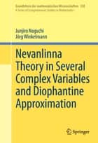 Nevanlinna Theory in Several Complex Variables and Diophantine Approximation ebook by Junjiro Noguchi,Jörg Winkelmann