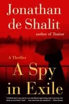 A Spy in Exile - A Thriller eBook by Jonathan de Shalit
